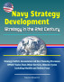Navy Strategy Development: Strategy in the 21st Century - Strategy Deficit, Inconsistent Ad Hoc Planning Processes, OPNAV Varies from Other Services, Historic Cycles including Muddle and Hollow Force by Progressive Management