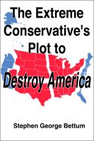 Stephen Bettum - The Extreme Conservative Plot to Destroy America