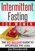 Intermittent Fasting For Women:  The No-Bullshit Guide To Effortless Fat Loss by Joe Petrakovich