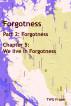 Forgotness: Part 2: Forgotness, Chapter 5: We live in Forgotness by T W G Fraser