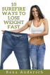 10 Surefire Ways To Lose Weight Fast by Rena Ray