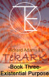 TekARK Book Three - Our Existential Purpose by Richard T. Adams II