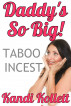 Daddy's So Big! Taboo Daddy Daughter Incest Family Sex Erotica by Kandi Kollett
