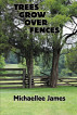Trees Grow Over Fences by Michaellee James