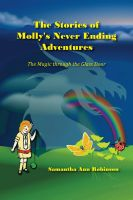 Samantha Ann Robinson - The Stories Of Molly's Never Ending Adventures: The Magic Through The Glass Door