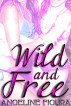 Wild and Free (Polyamory Group Sex Erotica Bundle) by Angeline Figura