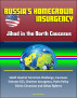 Russia's Homegrown Insurgency: Jihad in the North Caucasus - Salafi Islamist Terrorism Challenge, Caucasus Emirate (CE), Chechen Insurgency, Putin Policy, Ethnic Circassian and Akhaz fighters by Progressive Management