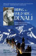 Riding the Wild Side of Denali: Alaska Adventures with Horses and Huskies (Rev. 2nd Edition) by Miki Collins & Julie Collins