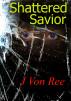 Shattered Savior by J Von Ree