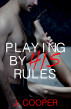 Playing By His Rules by J. Cooper