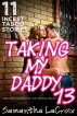 Taking My Daddy 13 - 11 Incest Taboo Stories (Taboo Daddy Daughter Incest Virgin Breeding Creampie) by Samantha LaCroix
