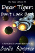 Dear Tiger: Don't Look Back by Carlie Simonsen