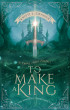 To Make a King by Kristi Cramer