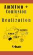 Ambition + Confusion = Realization by Sriram A