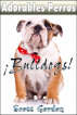 Adorables Perros: Los Bulldogs by Scott Gordon