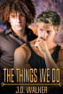 The Things We Do by J.D. Walker