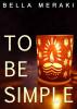 To Be Simple by Bella Meraki