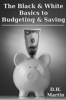 D.H. Martin - The Black & White Basics to Budgeting & Saving
