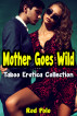 Mother Goes Wild: Taboo Erotica Collection by Rod Polo