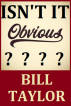 Isn't It Obvious by Bill Taylor