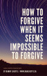 How to forgive when it seems impossible to forgive by Danny Lirette