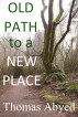 Old Path to a New Place by Thomas Abyed