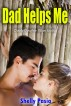 Dad Helps Me (Daddy Daughter Taboo Erotica) by Shelly Pasia