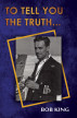 To Tell You The Truth by Bob King