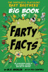 The Fantastic Flatulent Fart Brothers' Big Book of Farty Facts: An Illustrated Guide to the Science, History, and Art of Farting; UK/International edition by M.D. Whalen