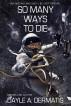 So Many Ways to Die by Dayle A. Dermatis