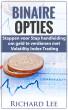 Binaire Opties: Stappen voor Stap handleiding om geld te verdienen met volatility Indicex Trading by Richard Lee
