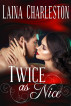 Twice as Nice by Laina Charleston