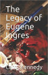 The Legacy of Eugene Ingres by Carol Kennedy