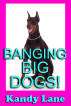 Banging Big Dogs! by Kandy Lane