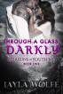 Through A Glass, Darkly by Layla Wolfe