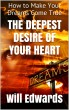 The Deepest Desire of Your Heart by Will Edwards