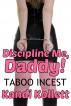 Discipline Me, Daddy | TABOO Daddy Daughter Incest Sex by Kandi Kollett
