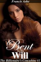 Francis Ashe - Bent to His Will (Dominant Billionaire Erotica)