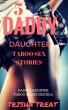 5 Daddy Daughter Taboo Sex Stories BUNDLE (Daddy Daughter Taboo Incest Forced Gangbang Anal Erotica) by Trisha Treat
