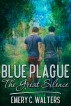Blue Plague: The Great Silence by Emery C. Walters