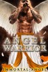 Angel Warrior: An Angel Warrior Romance (SciFi Fantasy Angel Romance Book 1) by Immortal Angel