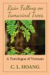 Rain Falling on Tamarind Trees: A Travelogue of Vietnam by C. L. Hoang