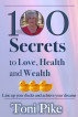 100 Secrets to Love, Health and Wealth by Toni Pike