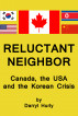 Reluctant Neighbor:  Canada, the U.S.A. and the Korean Crisis by Darryl Hurly