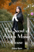 The Secret of Ashton Manor House by Eliza Kerr