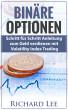 Binäre Optionen: Schritt fur Schritt Anleitung zum Geld verdienen mit Volatility Index Trading by Richard Lee