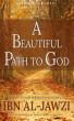 A Beautiful Path to God: Instructive and Inspirational Sayings of Ibn al-Jawzi by Ikram Hawramani