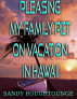 Pleasing My Family Pet on Vacation in Hawaii by Sandy Roughtounge