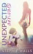 Unexpected Arrivals by Stephie Walls