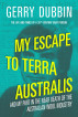 My Escape to Terra Australis and My Part in the Near Death of the Australian Wool Industry by Gerry Dubbin